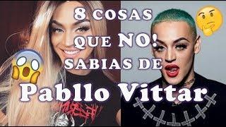 8 COSAS QUE NO SABIAS DE PABLLO VITTAR