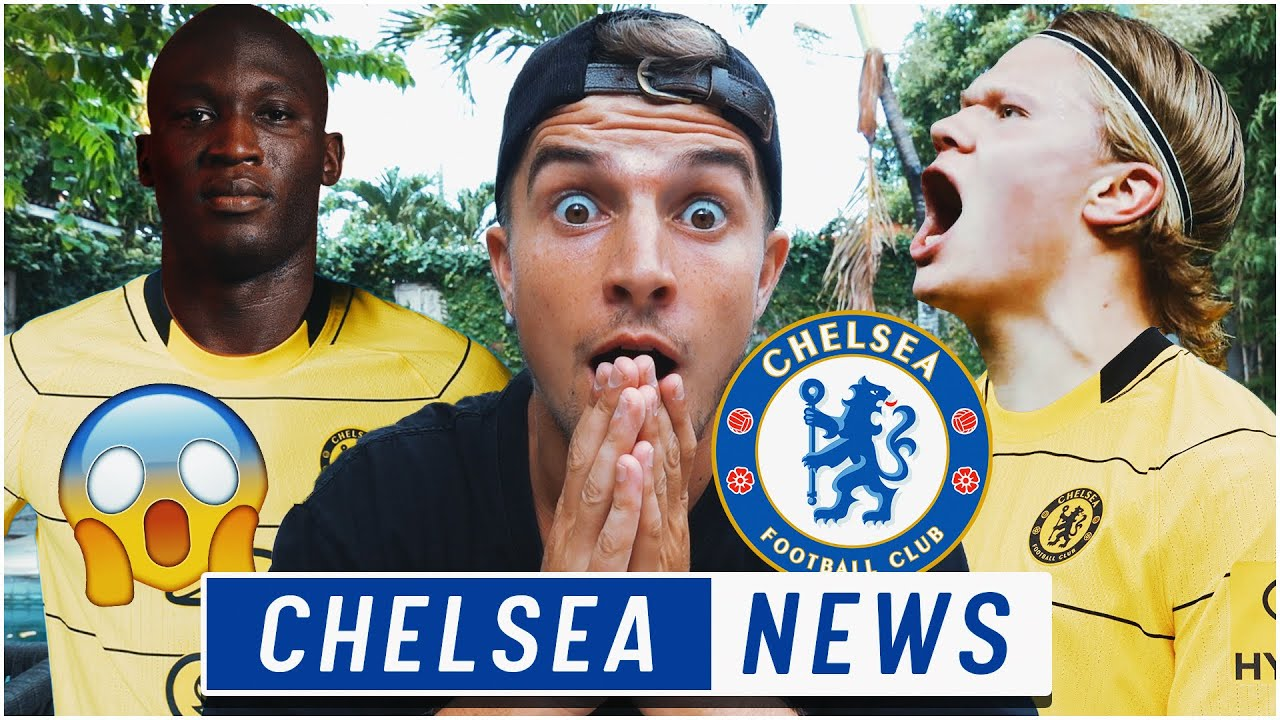 Chelsea FC News   LUKAKU CHELSEA MOVE ON/OFF? HAALAND NOW ONLY TARGET?