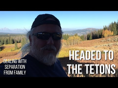 Heading to the Tetons, Dealing With Separation From Family - Wyoming Mountain Camping