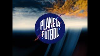 Planeta Fútbol | Mira aquí el capítulo completo del 18 de junio