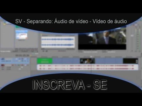 SV - Separando: Áudio de vídeo - Vídeo de áudio