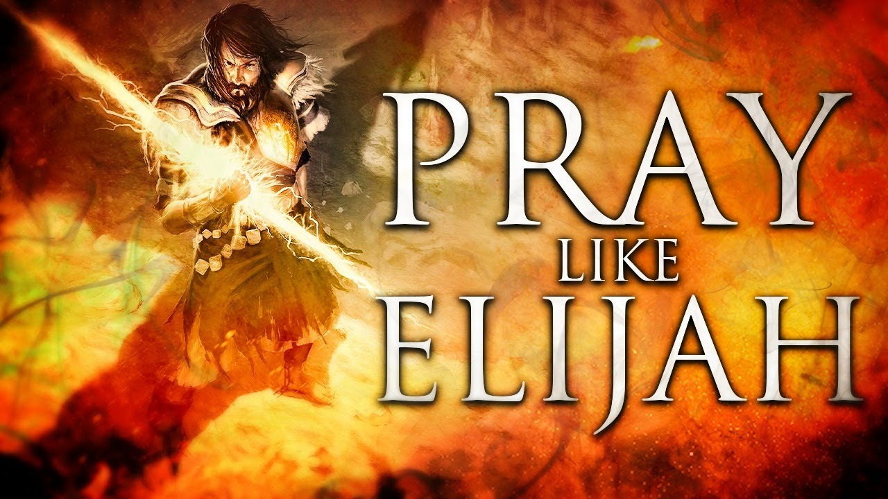ELIJAH KNEW THE TRUE INCREDIBLE POWER OF PRAYER