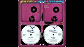 HOT COLD - LOVE IS LIKE A GAME / GAME INSTRUMENTAL , REMIX 1985)
