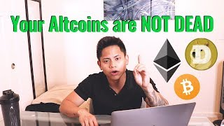 YOUR ALTCOINS ARE NOT DEAD - HERE'S WHY...