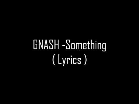 GNASH - Something (Lyrics)