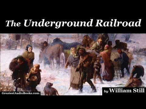 THE UNDERGROUND RAILROAD - FULL AudioBook | Greatest Audio Books | by William Still