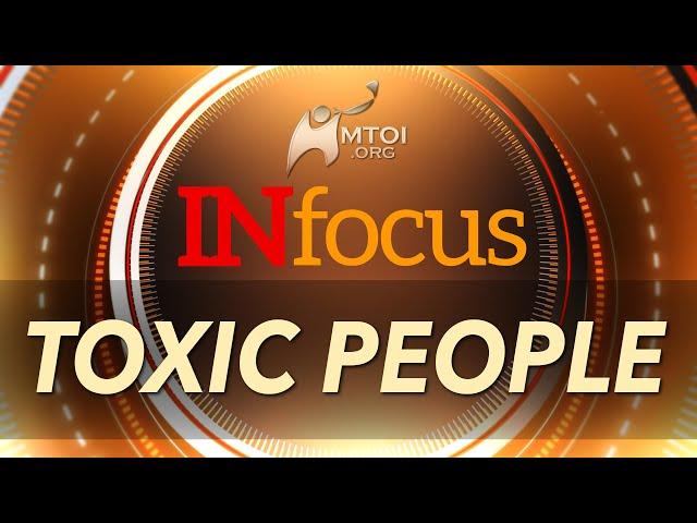 INFOCUS: Toxic People