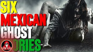 6 REAL Mexican Ghost Stories - Darkness Prevails
