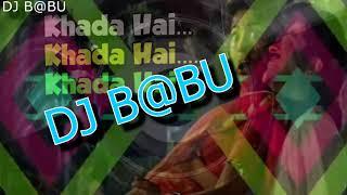 KHADA HAI KHADA HAI REMIX BY DJ B@BU 2018 NSP 7049292702