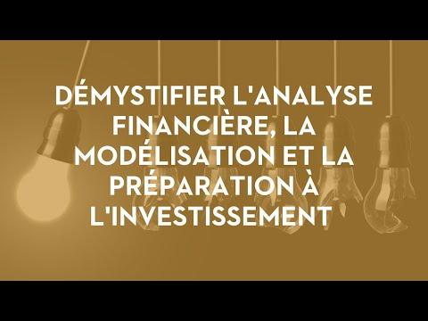 Démystifier l'analyse financière, la modélisation et la préparation à l'investissement