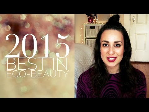 2015 Best in Eco-Beauty: Makeup | Skincare | Body | Hair | Nails | Fragrance | Lifestyle | Musique