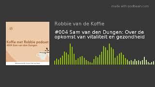 #004 Sam van den Dungen: Over de opkomst van vitaliteit en gezondheid