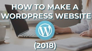 How To Make A Wordpress Website - 2018 - EASY And SIMPLE!