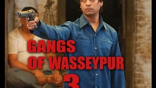 gangs of wasseypur 3   latest update