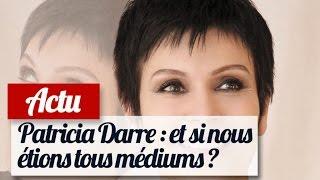 Patricia Darré : Nous Sommes Tous Médiums