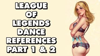 All League Of Legends Dance References Part 1 & 2
