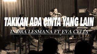 Takkan Ada Cinta Yang Lain - Dewa 19 | Indra Lesmana ft Eva Celia Cover | Chord dan Lirik