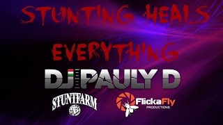 Stunting Heals Everything- Stunt Farm featuring DJ Pauly D (FlickaFly Productions)