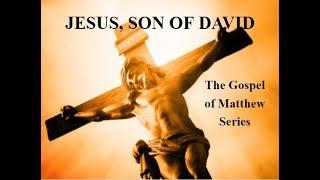 Jesus, Son Of David The Gospel Of Matthew - Part 1