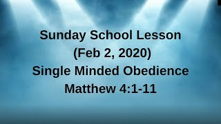 Sunday School Lesson (february 2, 2020) Single Minded Obedience   Matthew 4:1 11