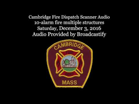 Cambridge Fire Dispatch Scanner Audio 10-alarm fire multiple structures