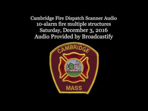 Cambridge Fire Dispatch Scanner Audio 10-alarm fire multiple structures