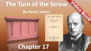 Chapter 17 - The Turn of the Screw by Henry James