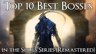 Top 10 Best Bosses in the Souls Series [Remastered]