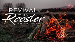 Revival with a Rooster | Dr. E. Dewey Smith | Mark 14:29-72 MSG