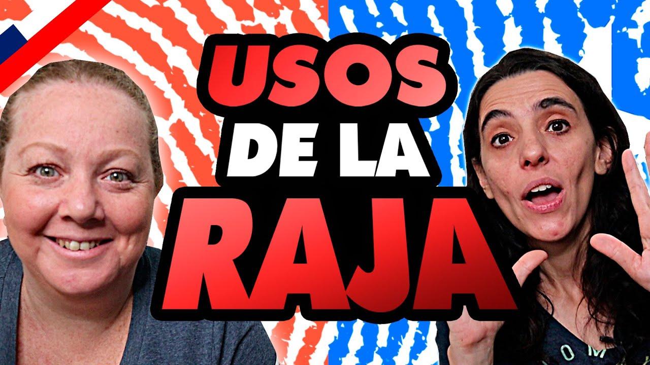 Qué SIGNIFICA la PALABRA LA RAJA en CHILE   Cómo la USAN los CHILENOS?