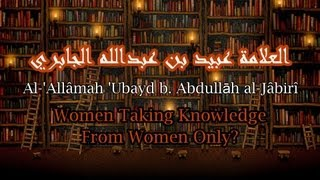 Women Taking Knowledge From Women Only? | Al-