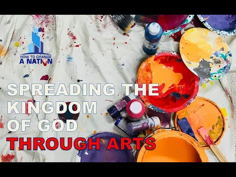 Spreading The Kingdom Of God Through Arts.  How To Change A Nation.  2018-12-23.