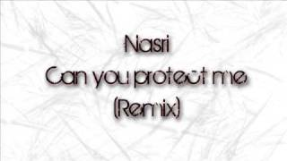 Nasri - Can you protect me (Remix)