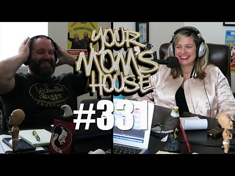 Your Mom's House Podcast - Episode 331