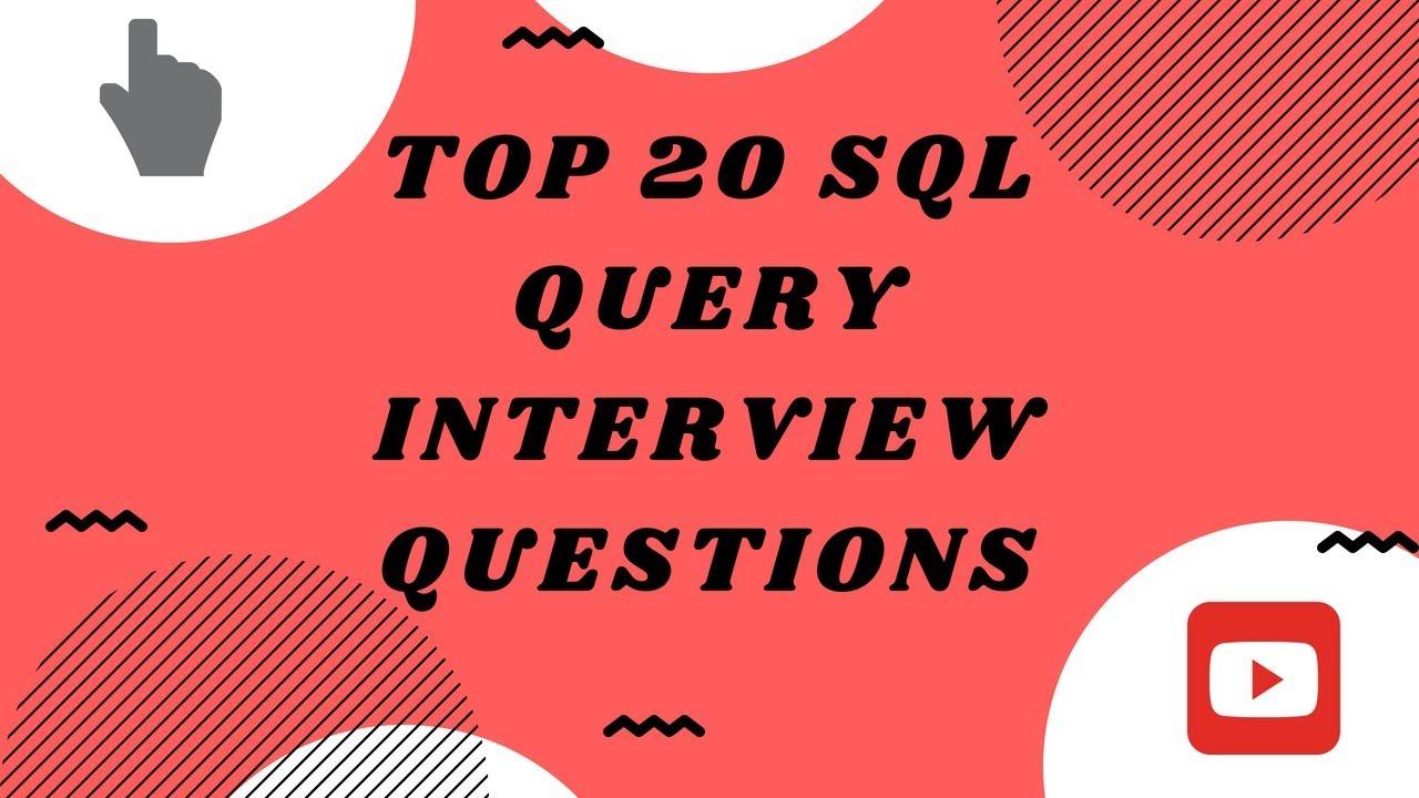 top 20 sql query interview questions top 20 sql query interview questions