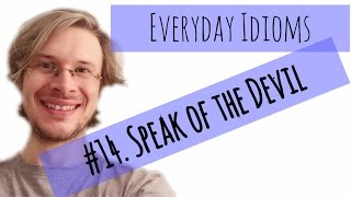 Learn English - Everyday Idioms #14. Speak of the Devil