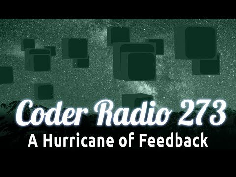 A Hurricane of Feedback | Coder Radio 273