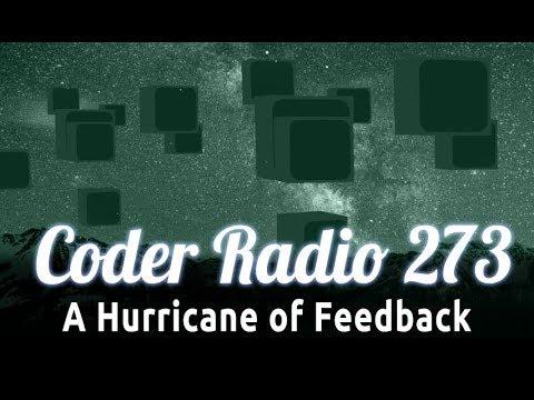 A Hurricane of Feedback | Coder Radio 273