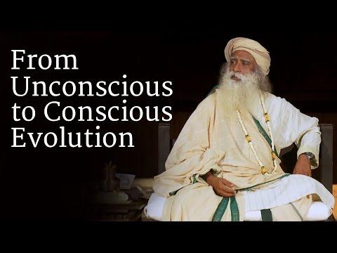 From Unconscious to Conscious Evolution | Sadhguru
