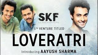 Salman Khan LAUNCHES Aayush Sharma In Movie Titled LOVERATRI