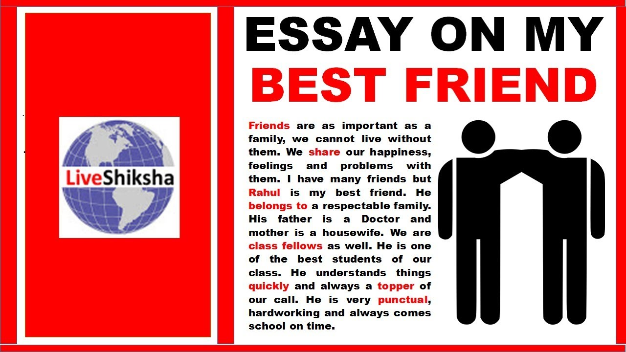 short essay of my best friend My best friend – essay article shared by 455 words short essay on my best friend 205 words short essay on a friend in need is a friend indeed.