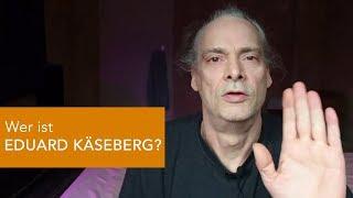 Wer ist EDUARD KÄSEBERG?
