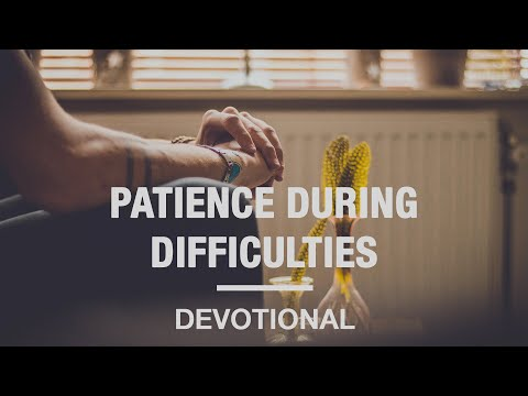 Patience During Difficulties - Devotional