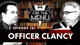 Off the Menu: Episode 181 - Officer Clancy