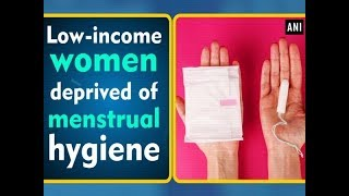 Low-income women deprived of menstrual hygiene - #Health News