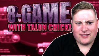 8-GAME WITH TALON CHICK!