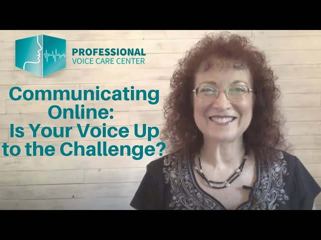 Communicating Online:  Is Your Voice Up to the Challenge? - Professional Voice Care Center