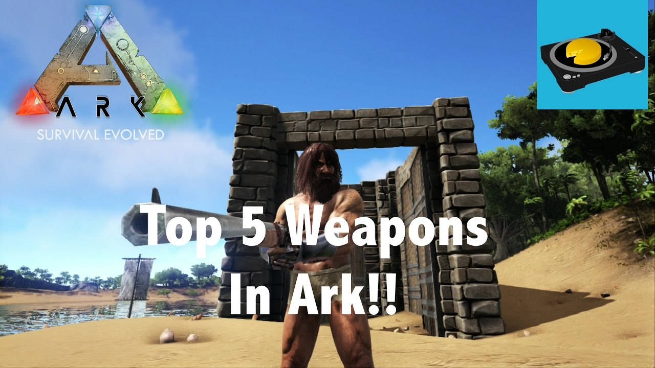 Top 5 Weapons In Ark