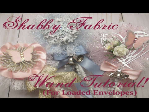 Shabby Fabric Wand Tutorial! (For Loaded Envelopes)