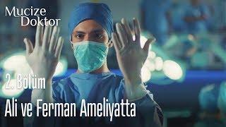 Ali ve Ferman ameliyatta - Mucize Doktor 2. Bölüm